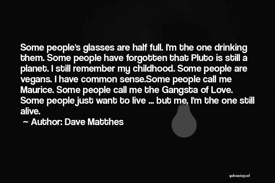 Gangsta Quotes By Dave Matthes