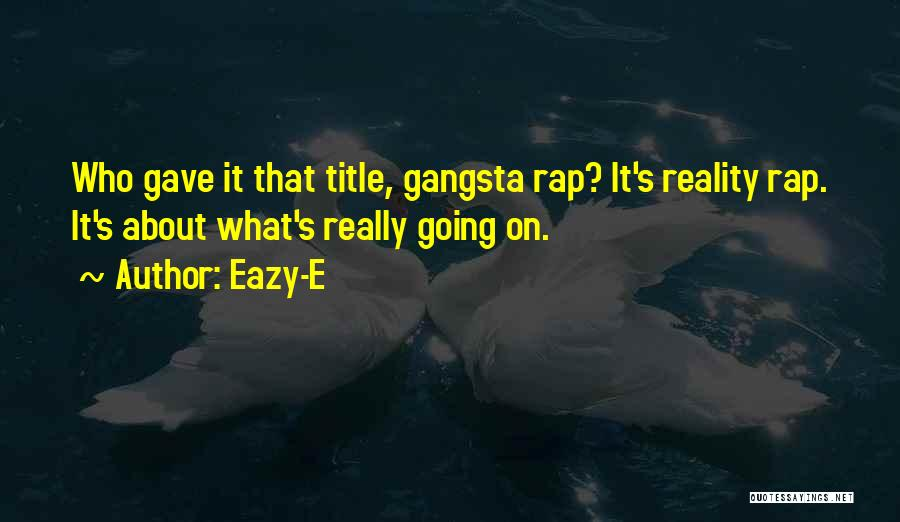 Gangsta Quotes By Eazy-E