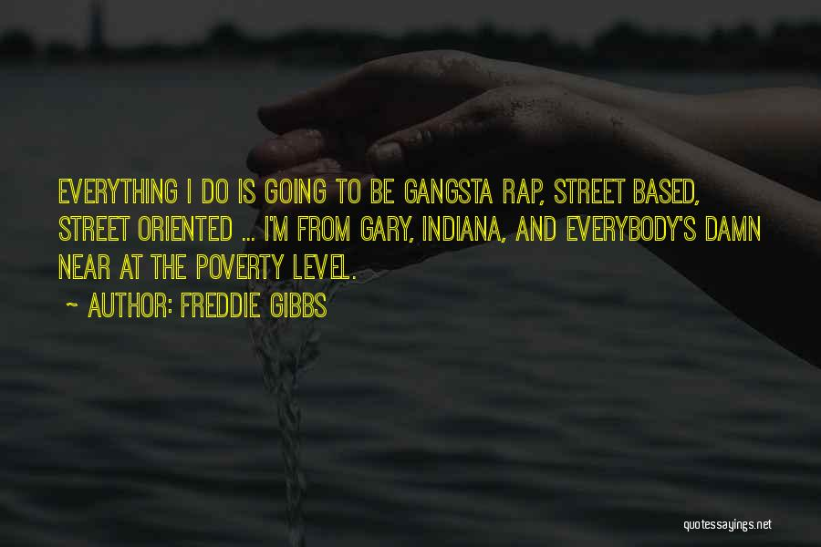 Gangsta Quotes By Freddie Gibbs