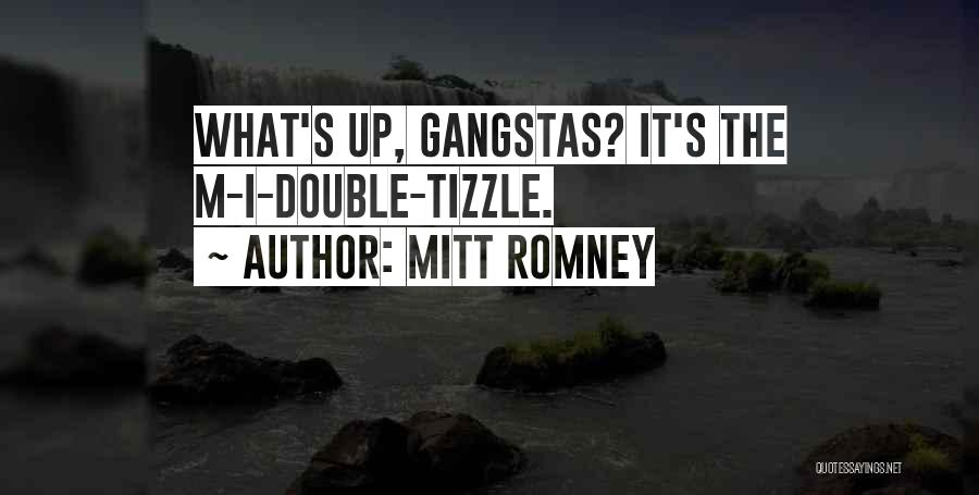 Gangsta Quotes By Mitt Romney