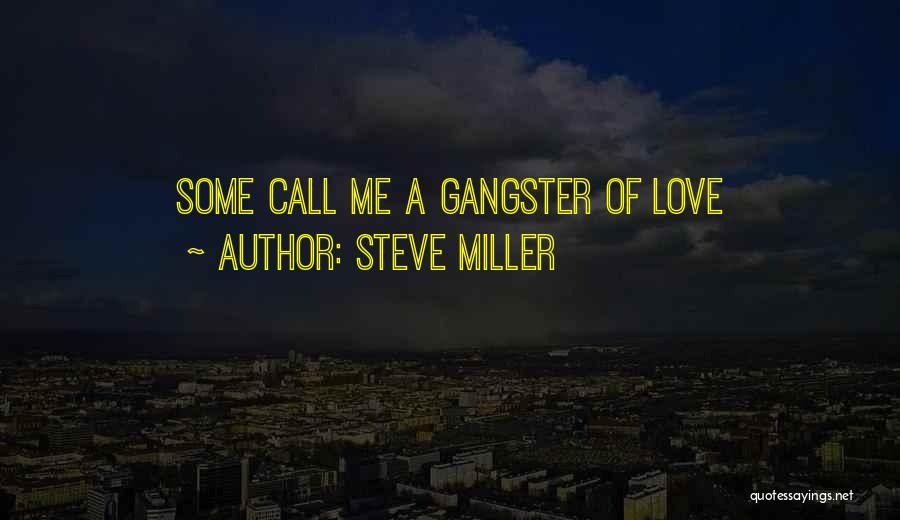 Gangsters Love Quotes By Steve Miller