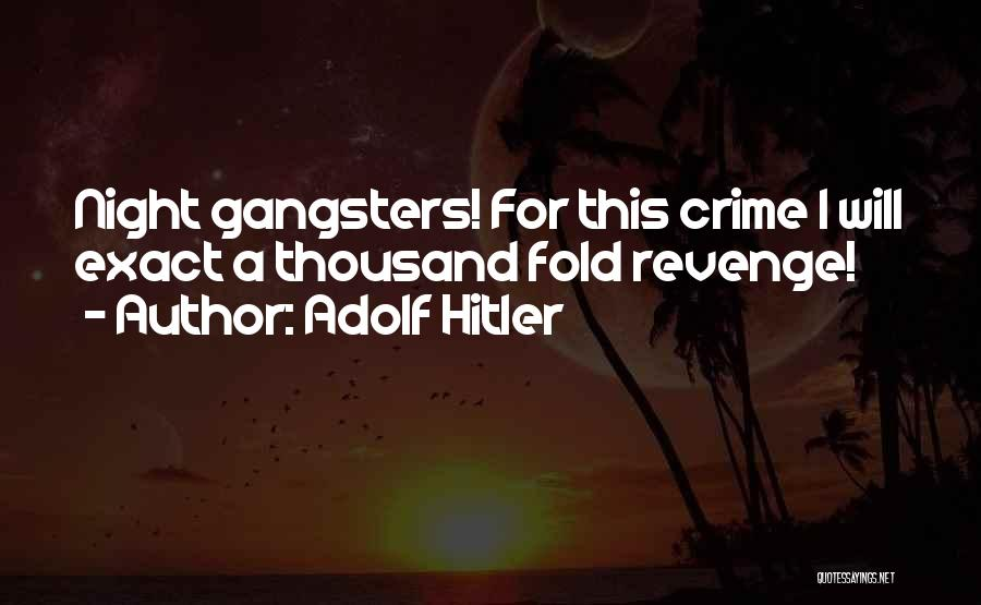 Gangsters Quotes By Adolf Hitler