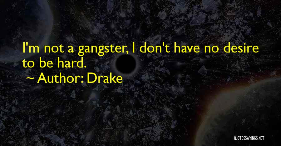 Gangsters Quotes By Drake