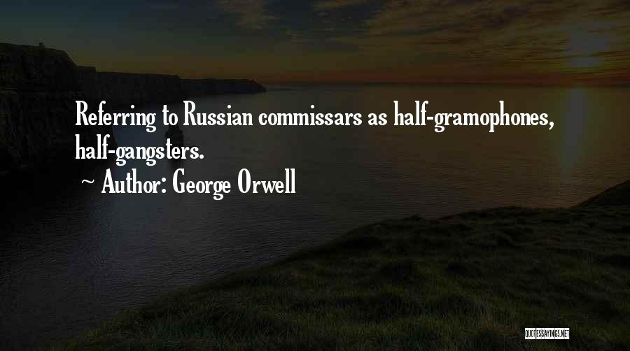 Gangsters Quotes By George Orwell
