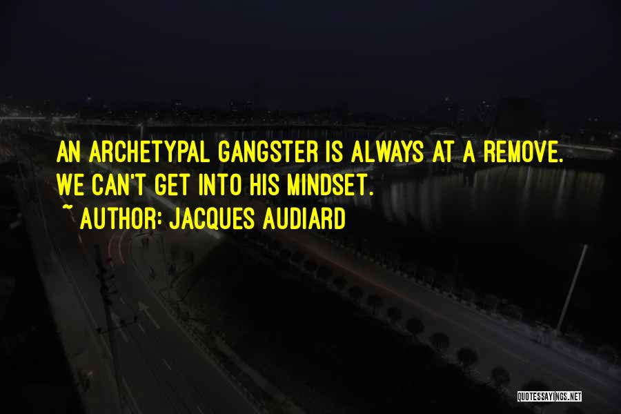 Gangsters Quotes By Jacques Audiard