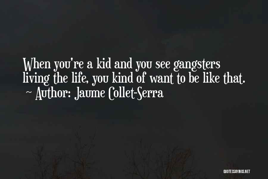 Gangsters Quotes By Jaume Collet-Serra