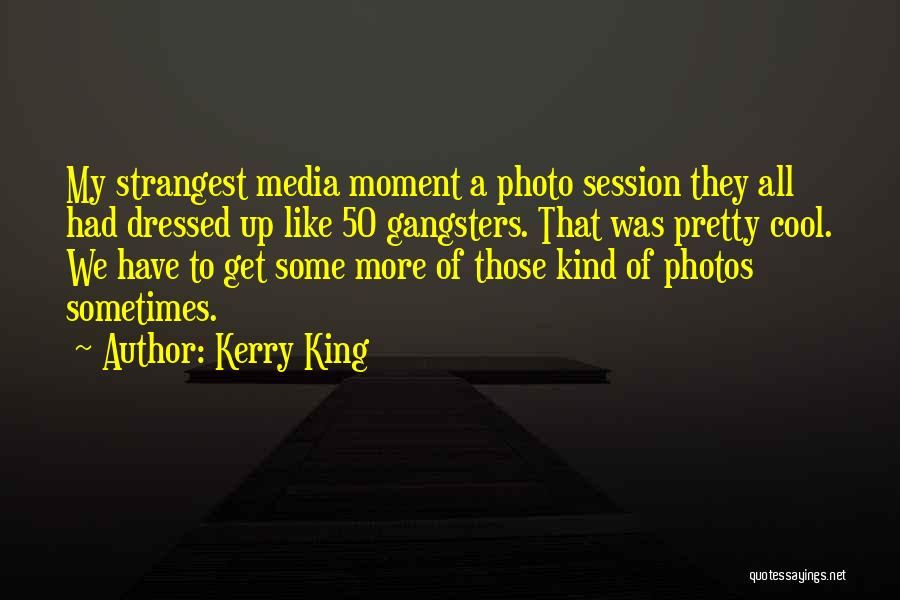 Gangsters Quotes By Kerry King