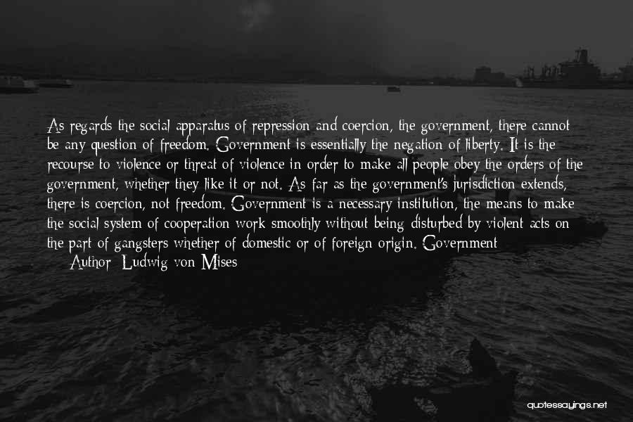 Gangsters Quotes By Ludwig Von Mises