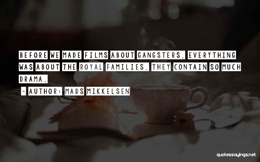 Gangsters Quotes By Mads Mikkelsen