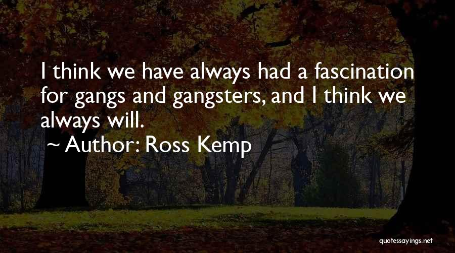 Gangsters Quotes By Ross Kemp