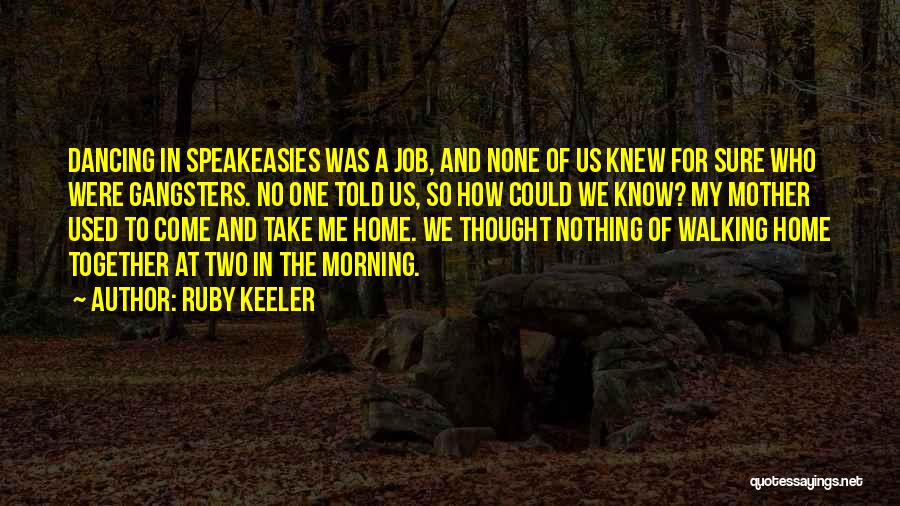Gangsters Quotes By Ruby Keeler
