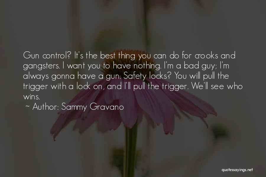 Gangsters Quotes By Sammy Gravano