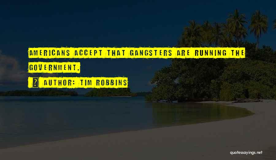 Gangsters Quotes By Tim Robbins