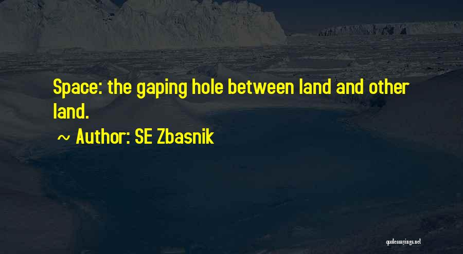 Gaping Quotes By SE Zbasnik