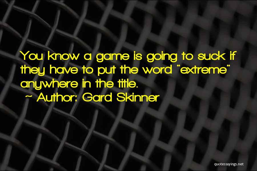 Gard Skinner Quotes 264459