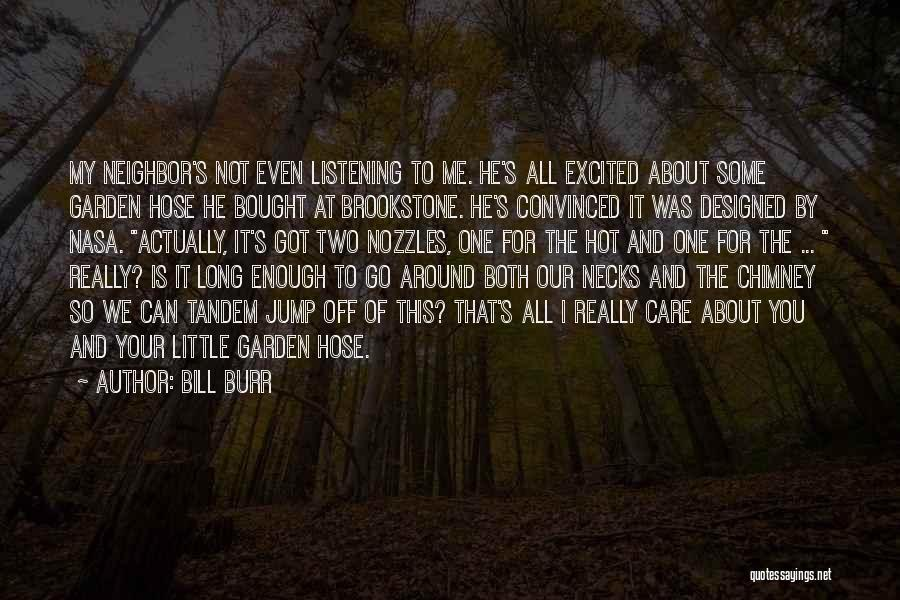 Garden Care Quotes By Bill Burr