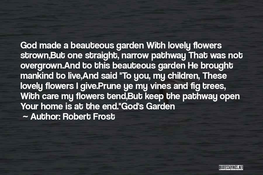 Garden Care Quotes By Robert Frost