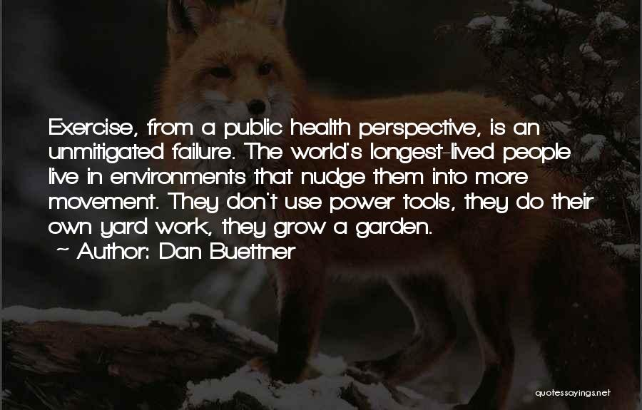 Garden Tools Quotes By Dan Buettner