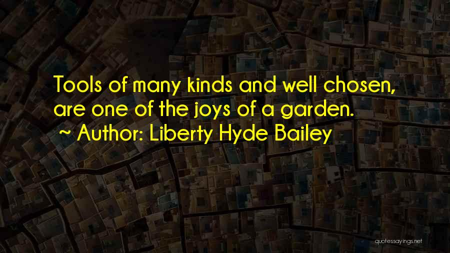 Garden Tools Quotes By Liberty Hyde Bailey