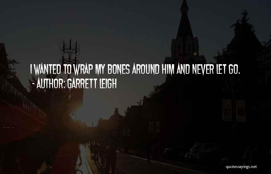 Garrett Leigh Quotes 544411