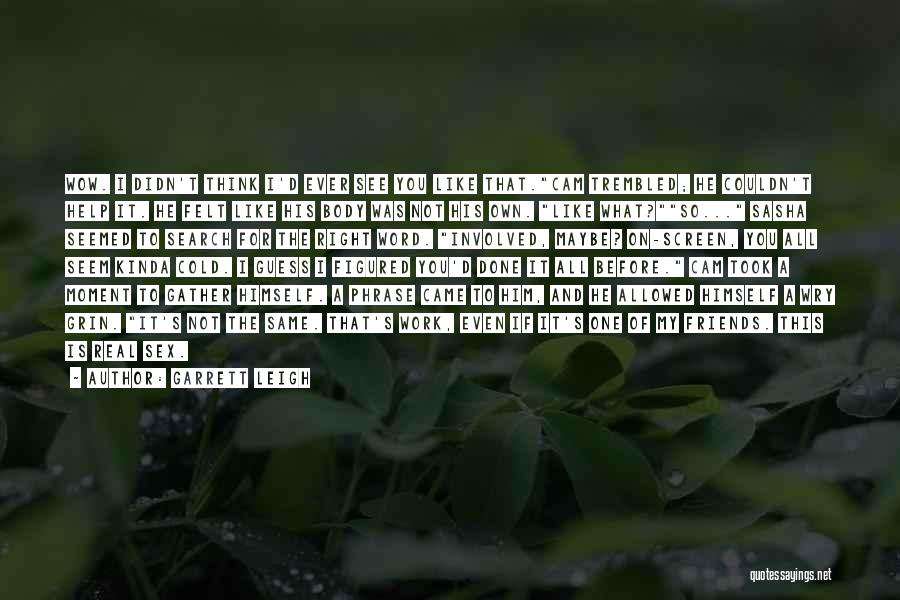 Garrett Leigh Quotes 948121