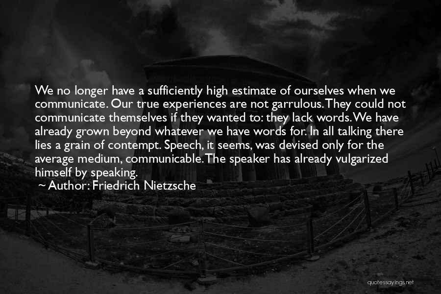Garrulous Quotes By Friedrich Nietzsche
