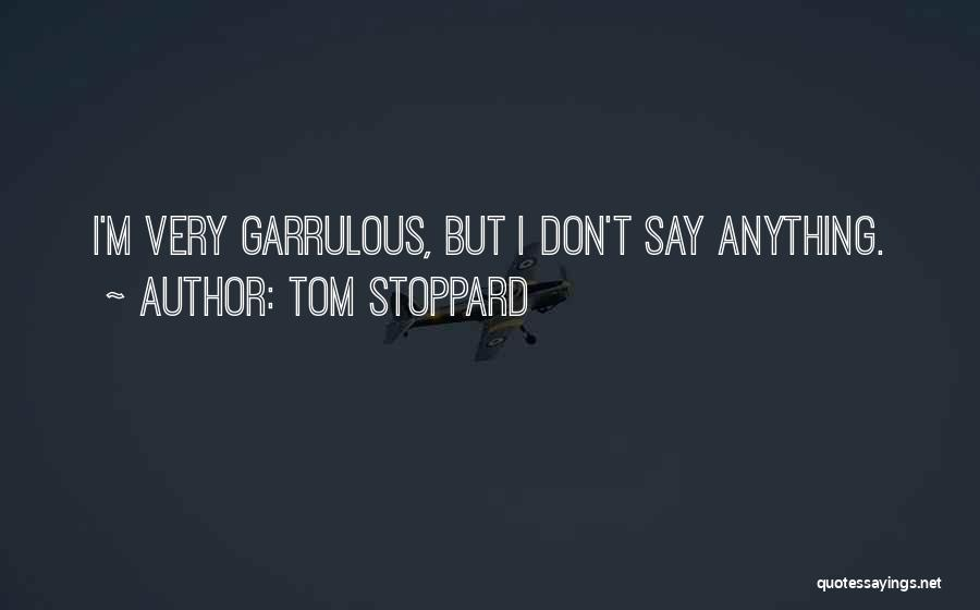 Garrulous Quotes By Tom Stoppard