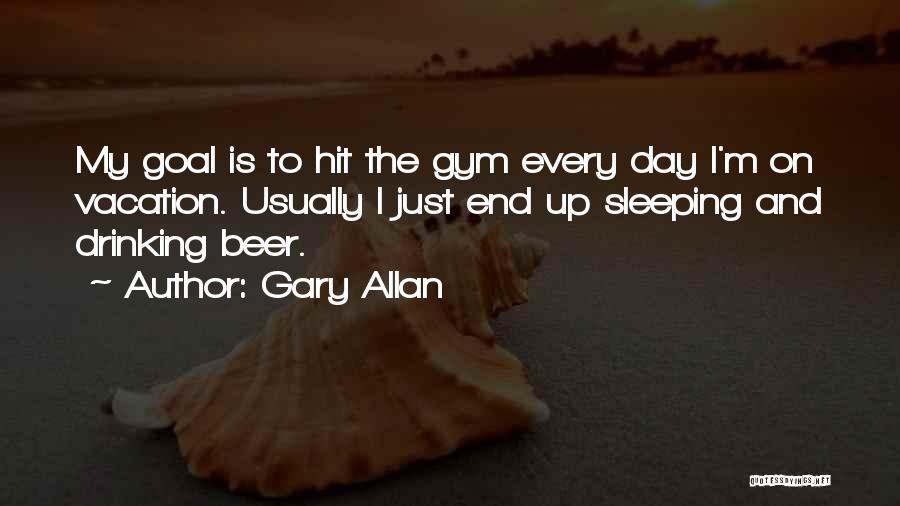 Gary Allan Quotes 552320