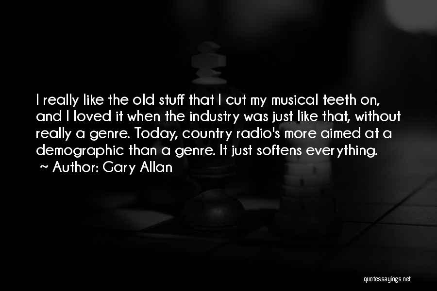 Gary Allan Quotes 921318