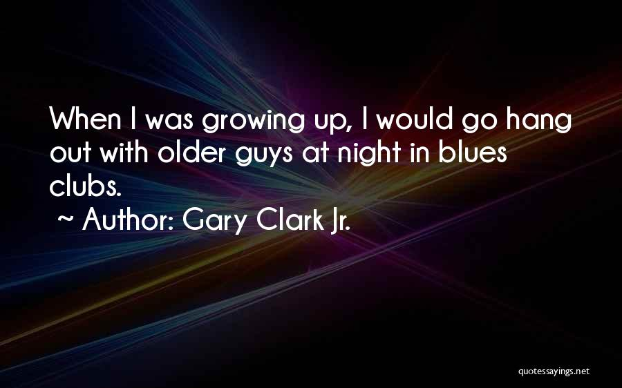 Gary Clark Jr. Quotes 1161187