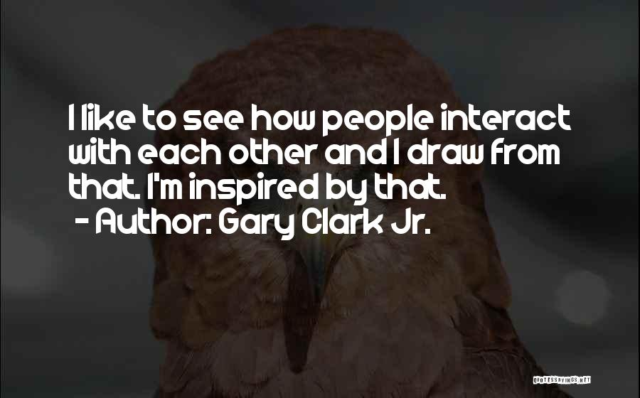 Gary Clark Jr. Quotes 1284451