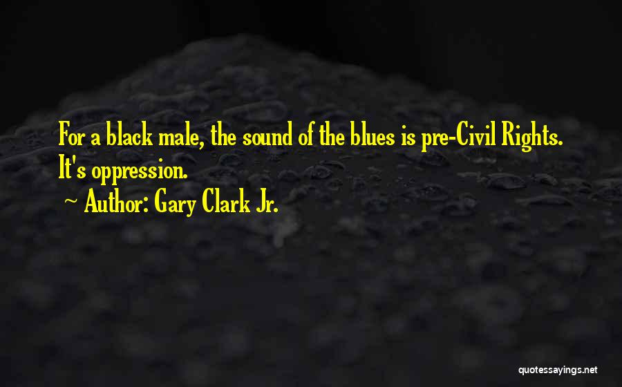 Gary Clark Jr. Quotes 1324460