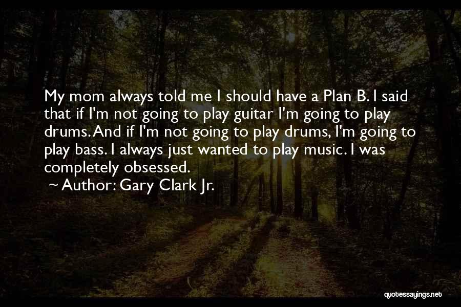 Gary Clark Jr. Quotes 1867215