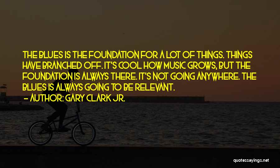 Gary Clark Jr. Quotes 2247182