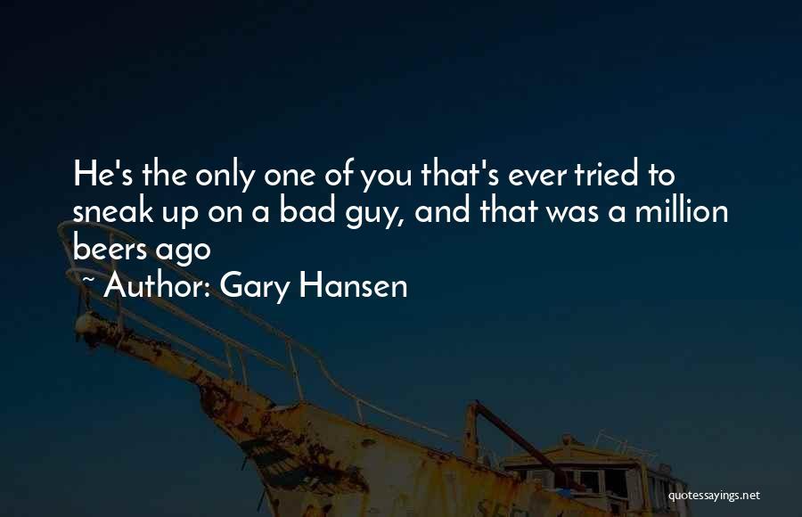 Gary Hansen Quotes 1002670
