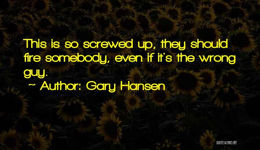 Gary Hansen Quotes 415899