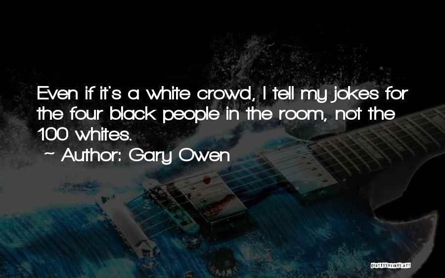 Gary Owen Quotes 1652758