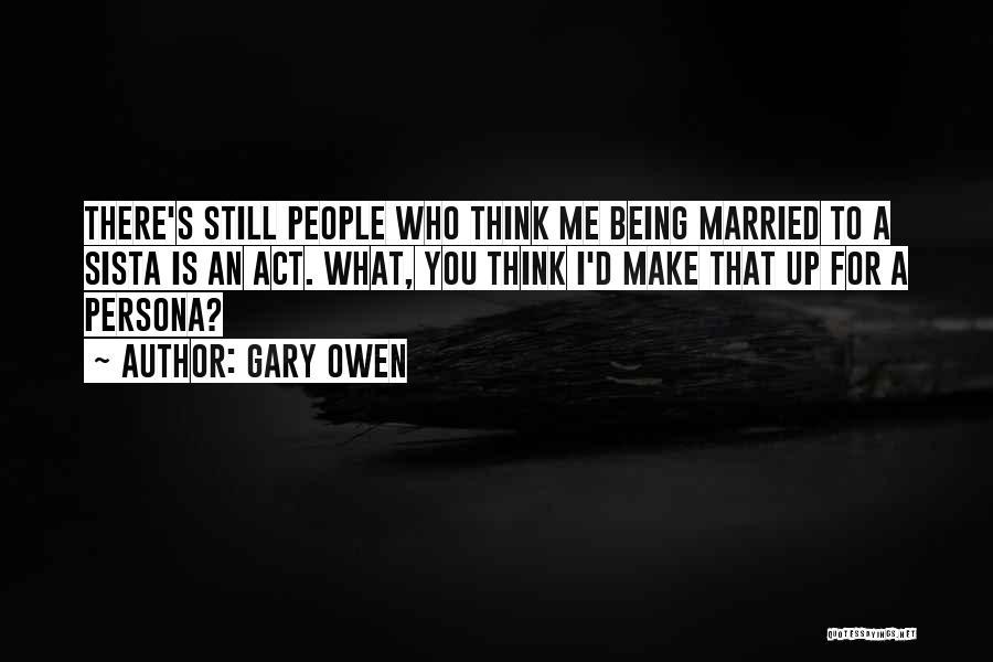 Gary Owen Quotes 418794