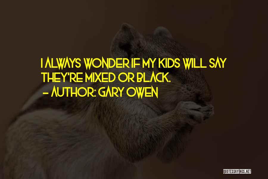 Gary Owen Quotes 464887