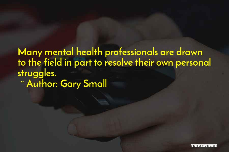 Gary Small Quotes 1616850