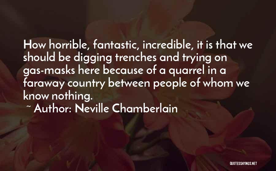 Gas Masks Quotes By Neville Chamberlain
