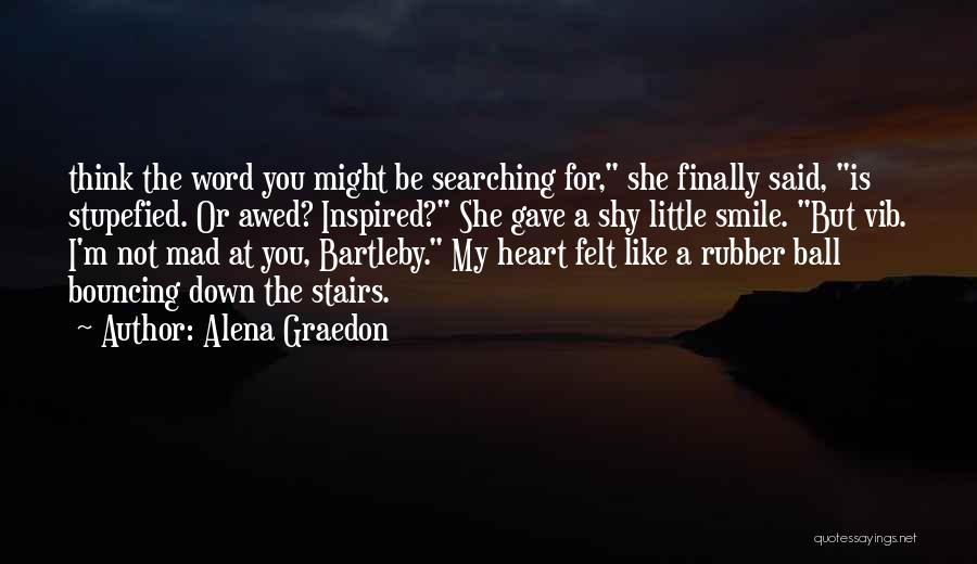 Gave My Heart Quotes By Alena Graedon