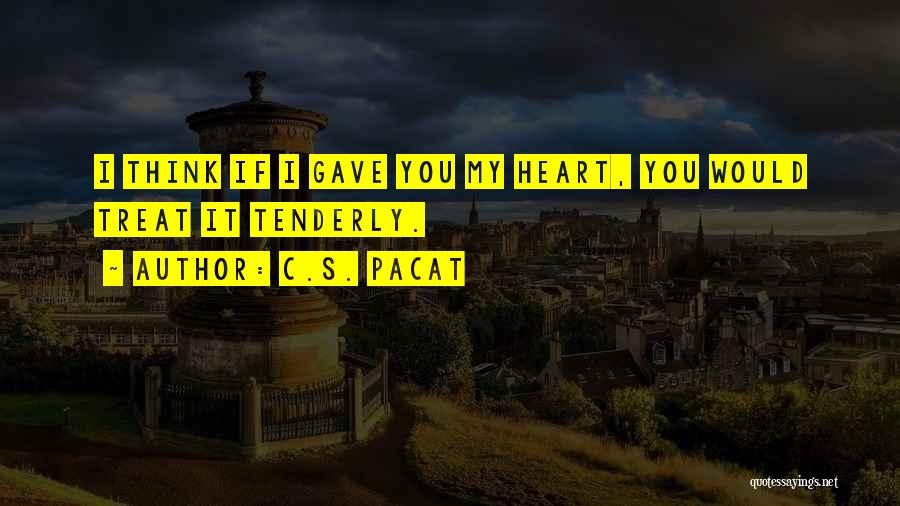 Gave My Heart Quotes By C.S. Pacat