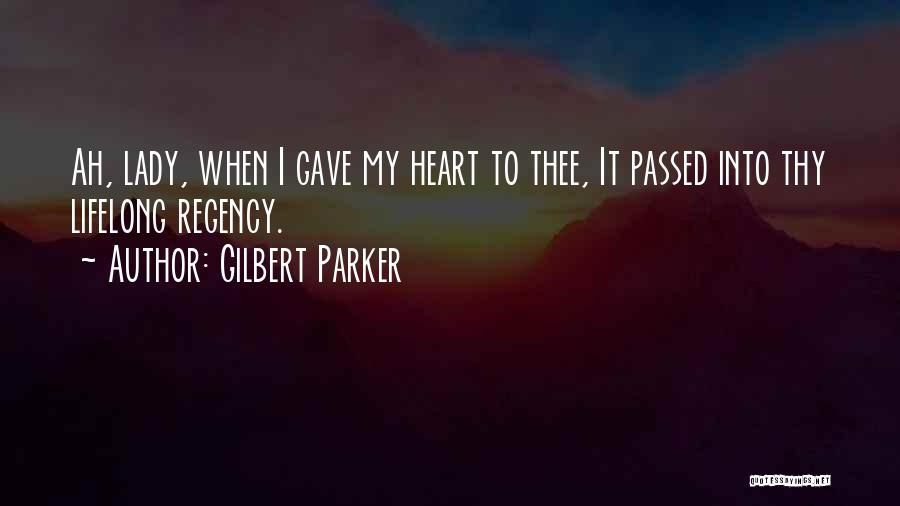 Gave My Heart Quotes By Gilbert Parker
