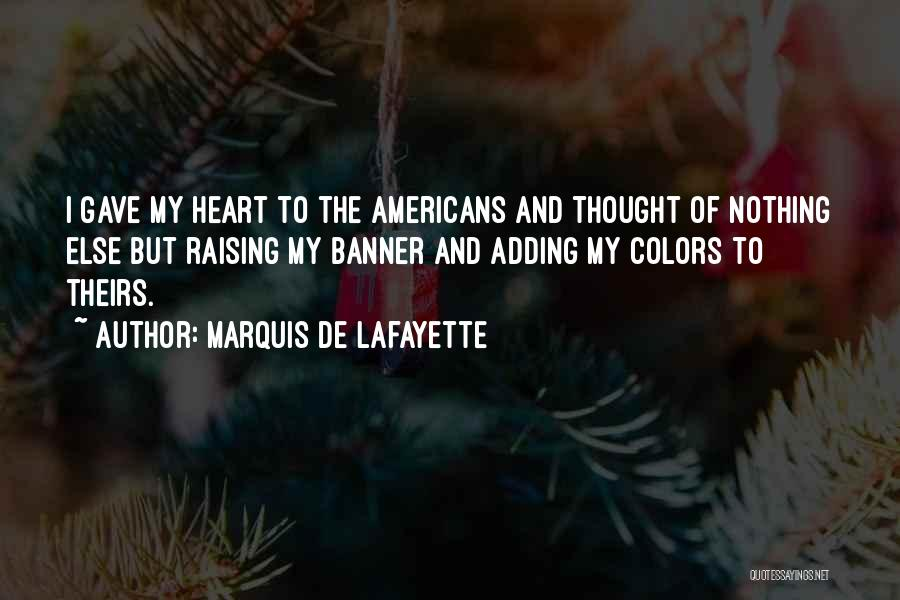 Gave My Heart Quotes By Marquis De Lafayette
