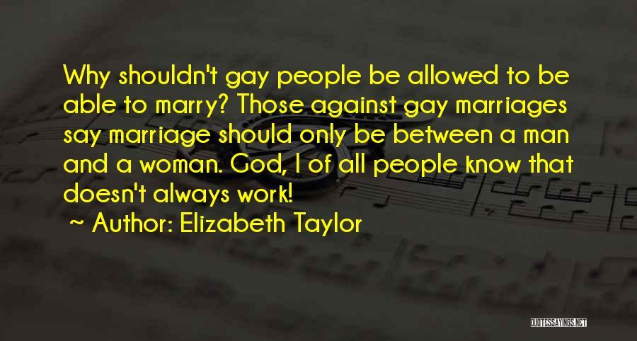 Gay Marriage Quotes By Elizabeth Taylor
