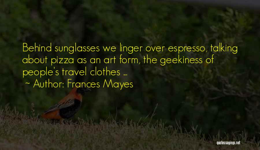 Geekiness Quotes By Frances Mayes