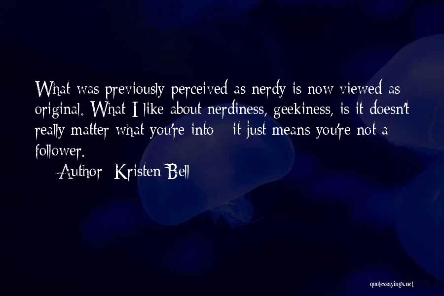 Geekiness Quotes By Kristen Bell