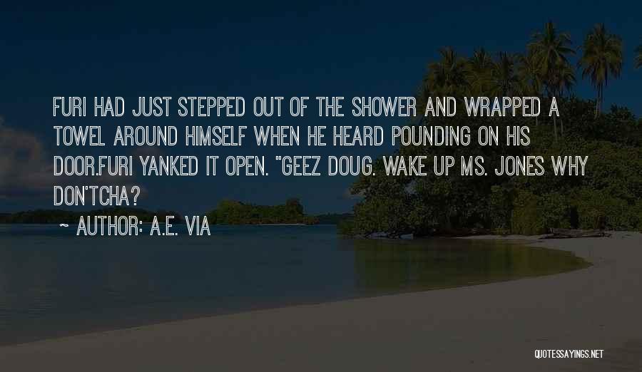 Geez Quotes By A.E. Via