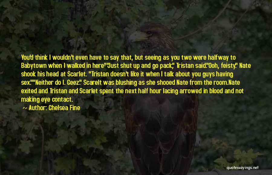 Geez Quotes By Chelsea Fine